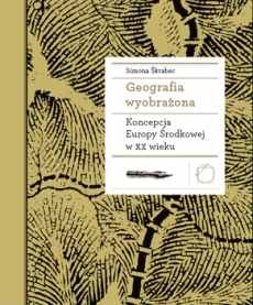 Imagined Geography. A Concept Of Central Europe In the 20th Century