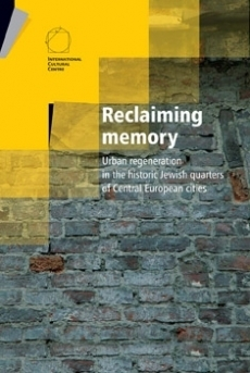 Reclaiming memory. Urban regeneration in the historic Jewish quarters of Central European